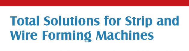 Total Solutions for Strip and Wire Forming Machines