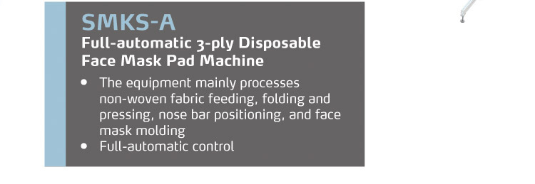 SMKS-A Full-automatic 3-ply Disposable Face Mask Pad Machine